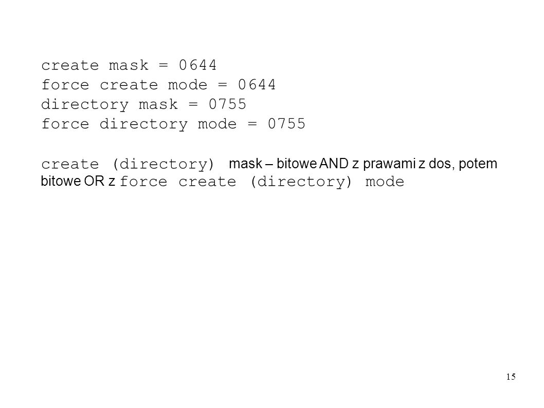 create mask = 0644 force create mode = 0644. directory mask = 0755. force directory mode = 0755.