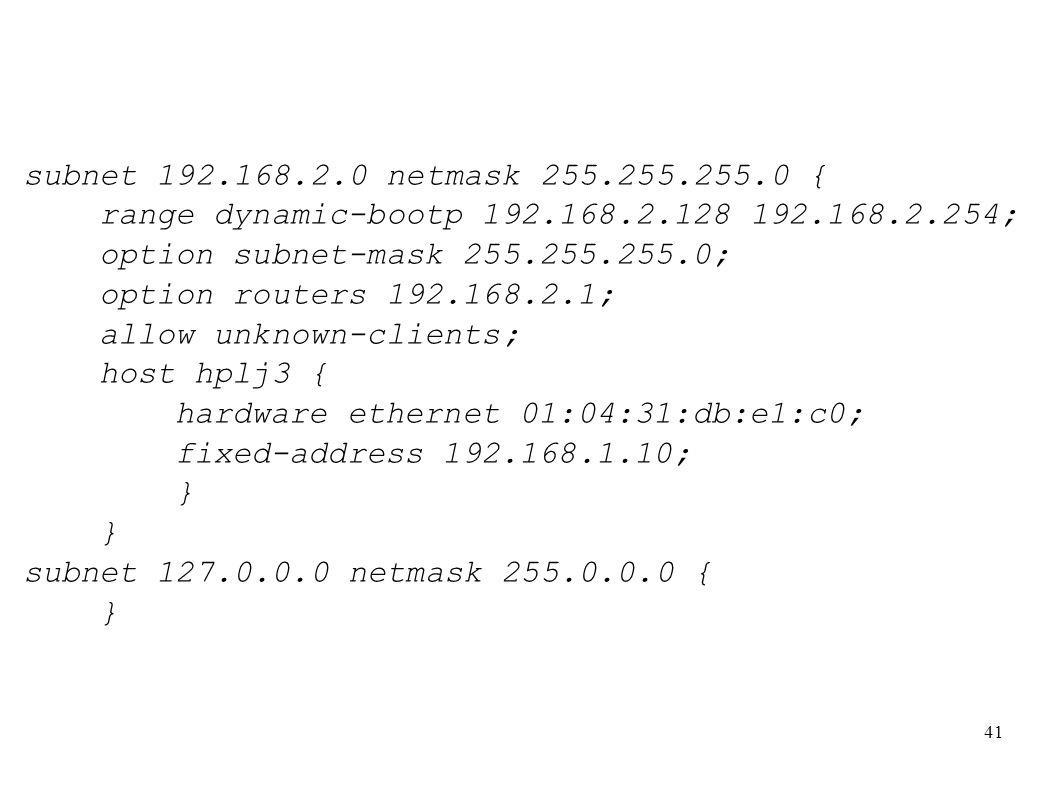 subnet 192.168.2.0 netmask 255.255.255.0 {range dynamic-bootp 192.168.2.128 192.168.2.254; option subnet-mask 255.255.255.0;