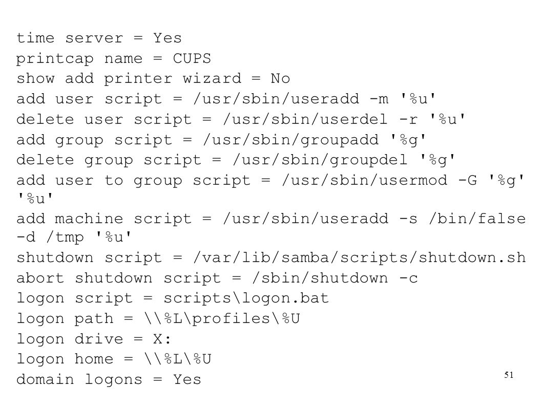 time server = Yes printcap name = CUPS. show add printer wizard = No. add user script = /usr/sbin/useradd -m %u