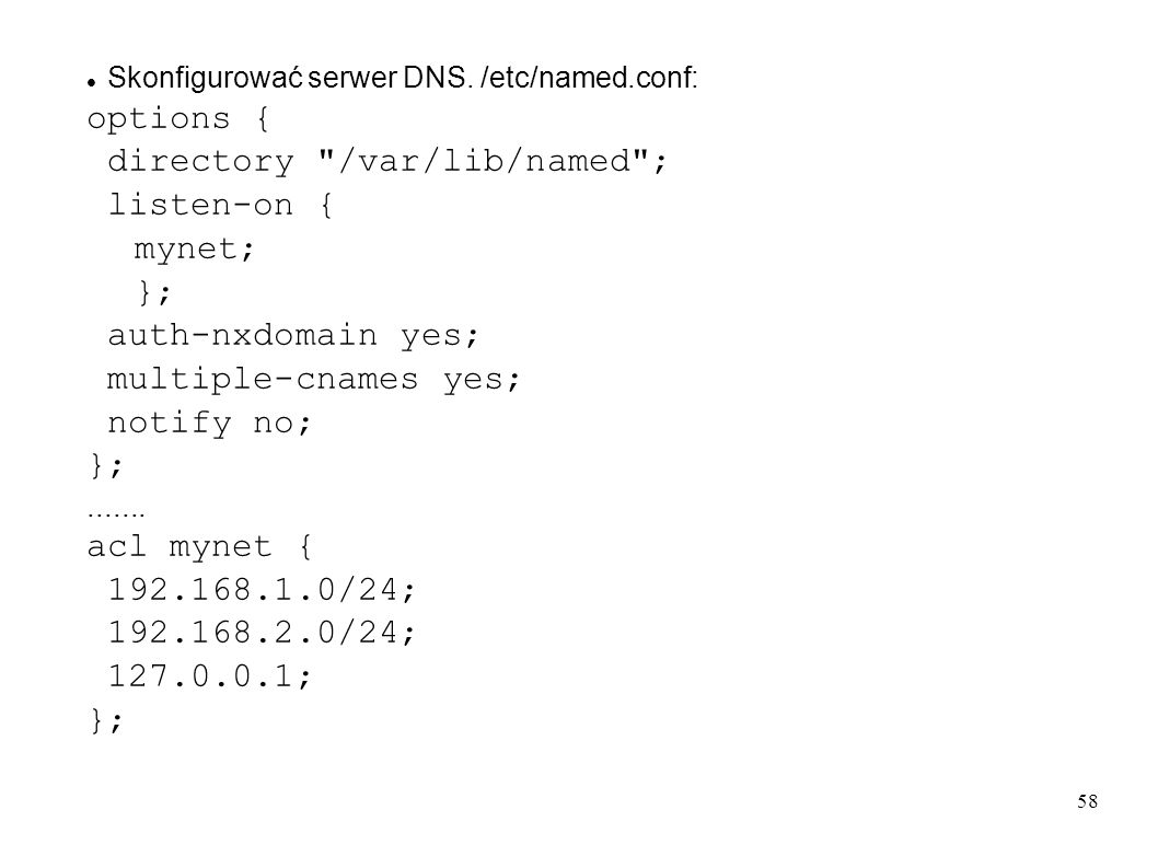 directory /var/lib/named ; listen-on { mynet; }; auth-nxdomain yes;