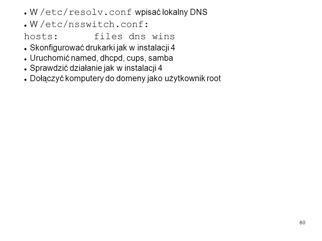 hosts: files dns wins W /etc/resolv.conf wpisać lokalny DNS