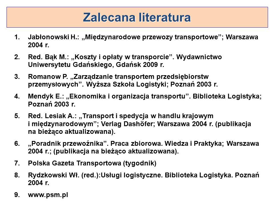 """Zalecana literatura Jabłonowski H.: """"Międzynarodowe przewozy transportowe ; Warszawa 2004 r."""