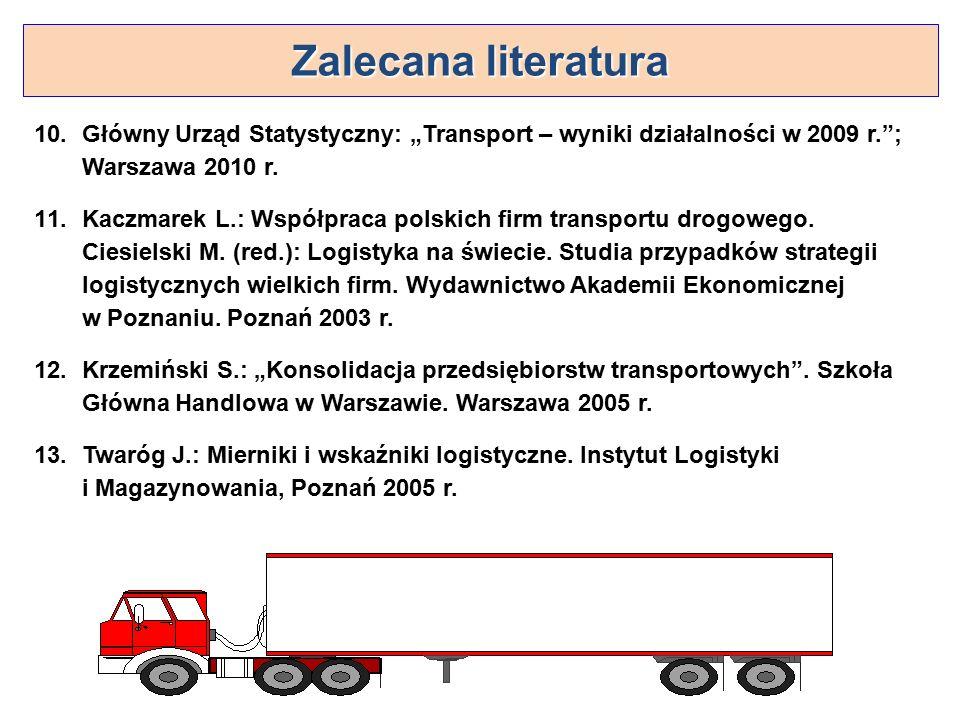 """Zalecana literatura Główny Urząd Statystyczny: """"Transport – wyniki działalności w 2009 r. ; Warszawa 2010 r."""