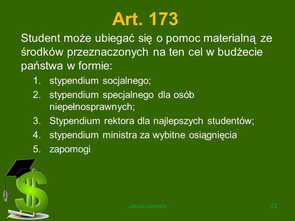 Art. 173 Student może ubiegać się o pomoc materialną ze środków przeznaczonych na ten cel w budżecie państwa w formie: