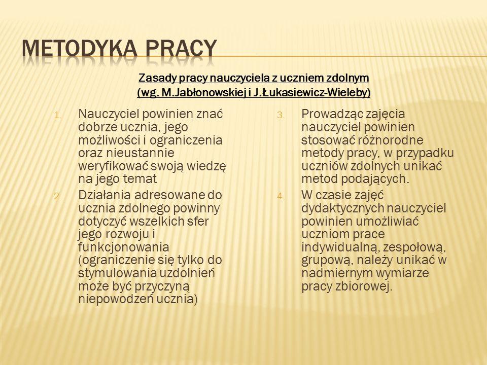 METODYKA PRACY Zasady pracy nauczyciela z uczniem zdolnym. (wg. M.Jabłonowskiej i J.Łukasiewicz-Wieleby)