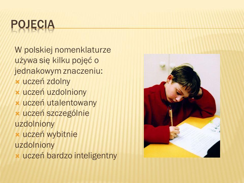 POJĘCIA W polskiej nomenklaturze używa się kilku pojęć o jednakowym znaczeniu: uczeń zdolny. uczeń uzdolniony.