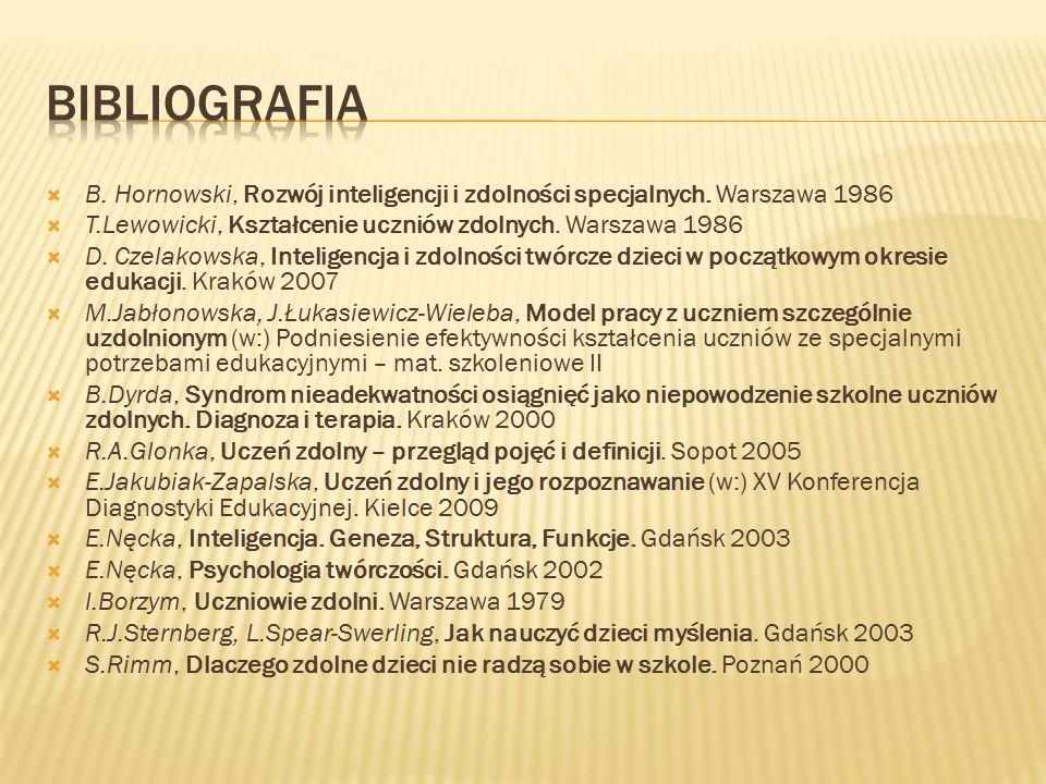 BIBLIOGRAFIA B. Hornowski, Rozwój inteligencji i zdolności specjalnych. Warszawa 1986. T.Lewowicki, Kształcenie uczniów zdolnych. Warszawa 1986.
