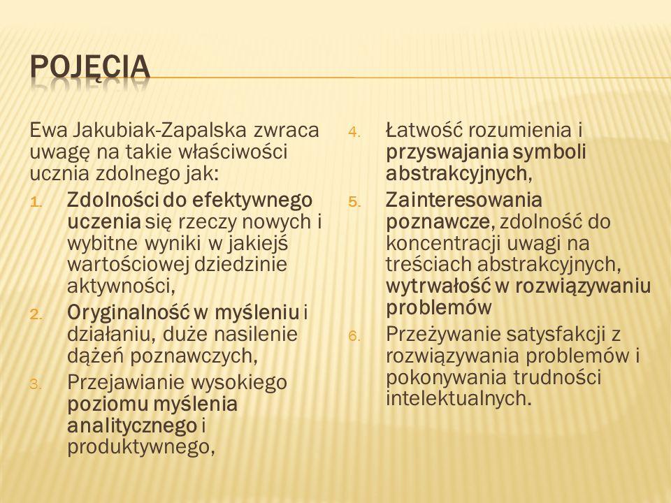 POJĘCIA Ewa Jakubiak-Zapalska zwraca uwagę na takie właściwości ucznia zdolnego jak: