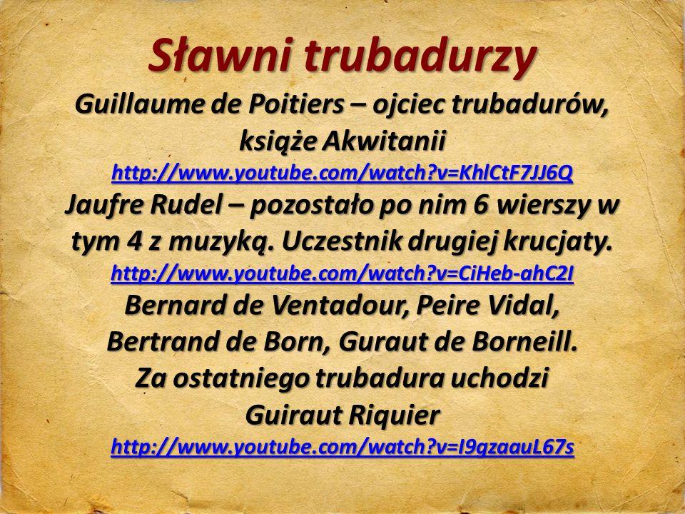 Sławni trubadurzy Guillaume de Poitiers – ojciec trubadurów, książe Akwitanii http://www.youtube.com/watch v=KhlCtF7JJ6Q.
