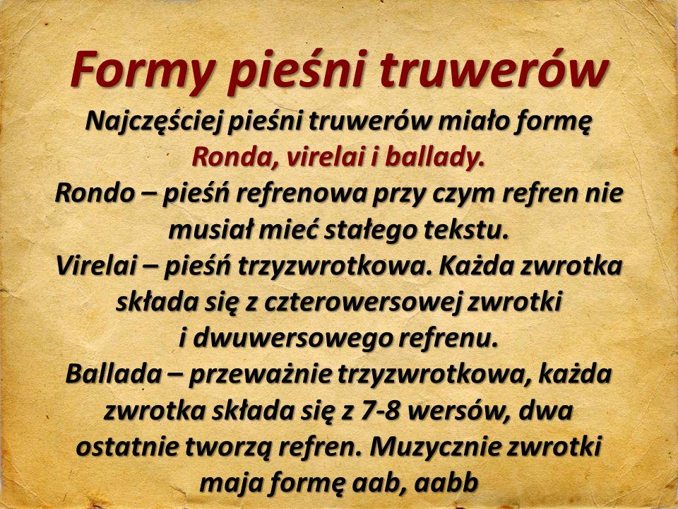 Formy pieśni truwerów Najczęściej pieśni truwerów miało formę