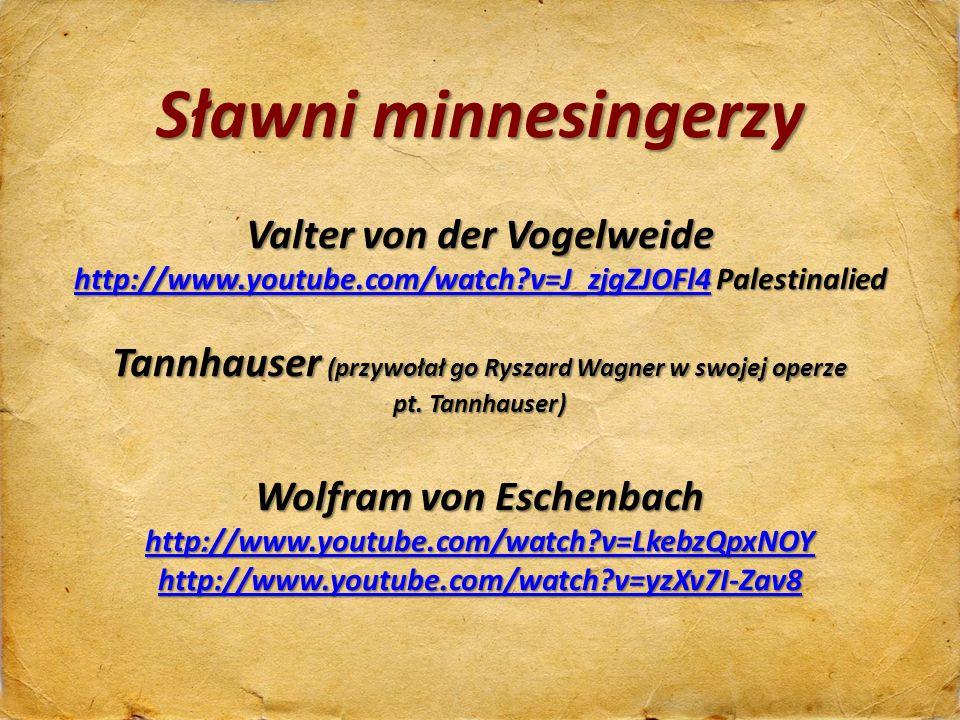 Sławni minnesingerzy Valter von der Vogelweide http://www.youtube.com/watch v=J_zjgZJOFl4 Palestinalied.