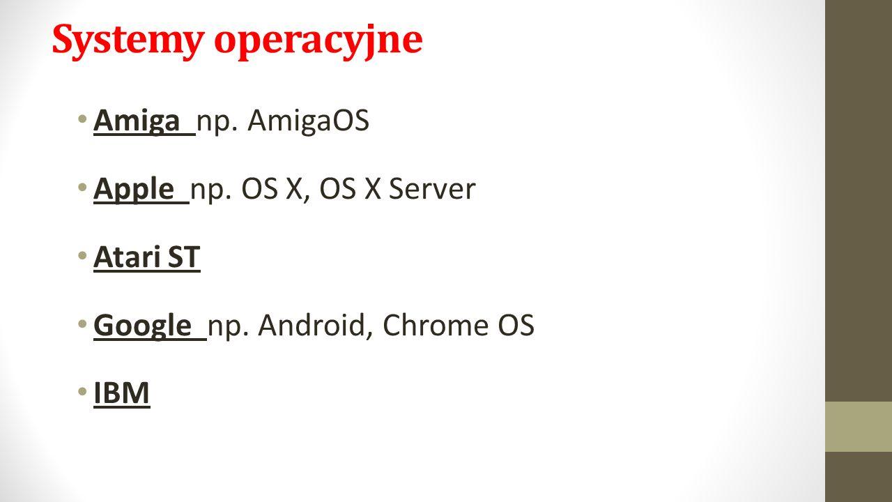 Systemy operacyjne Amiga np. AmigaOS Apple np. OS X, OS X Server