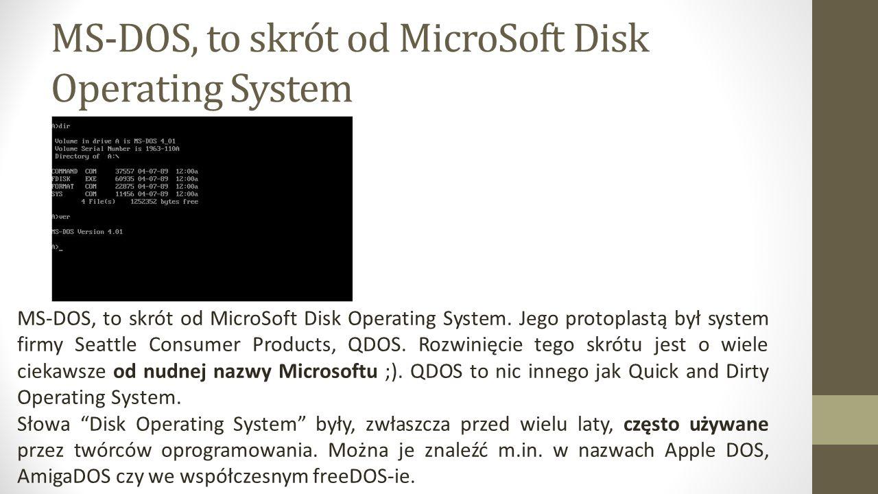 MS-DOS, to skrót od MicroSoft Disk Operating System
