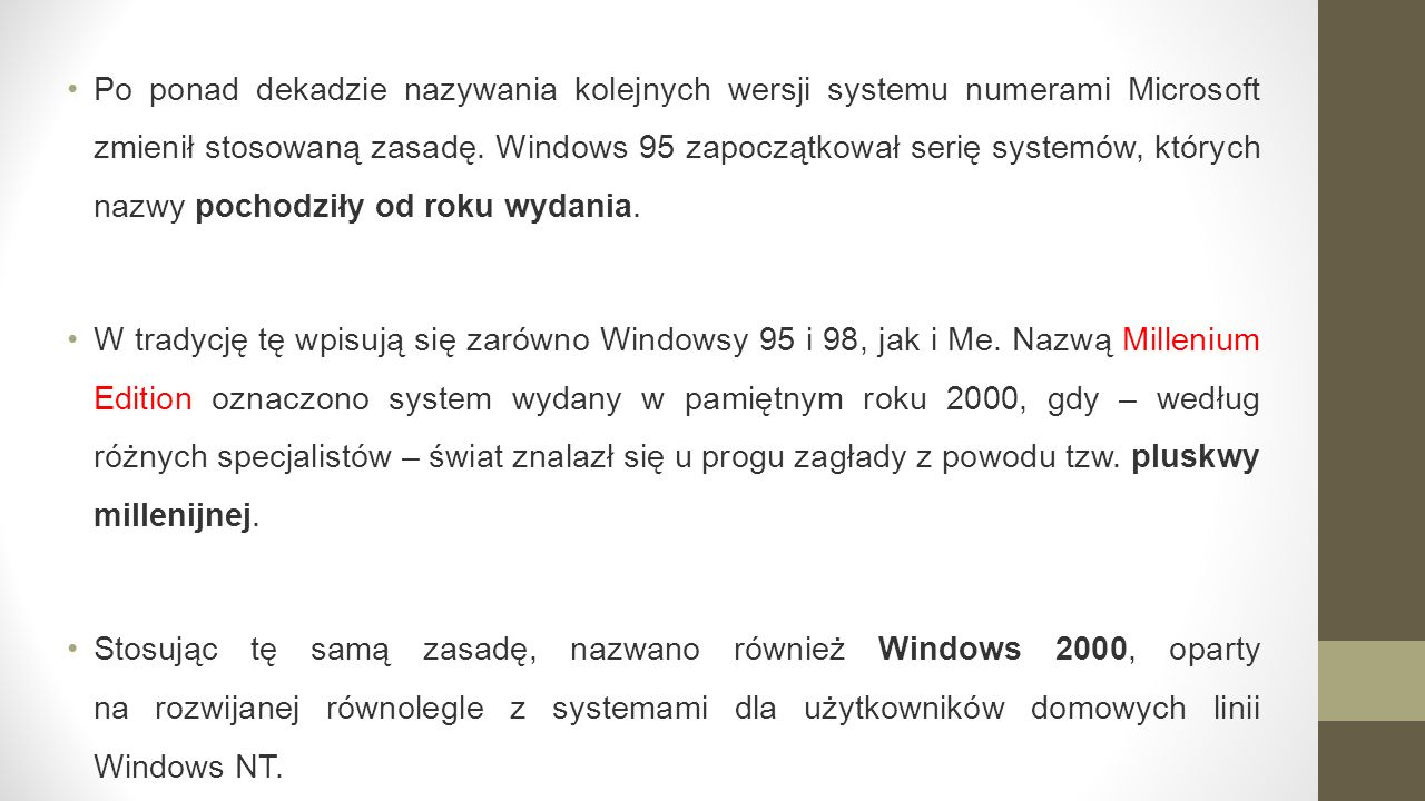 Po ponad dekadzie nazywania kolejnych wersji systemu numerami Microsoft zmienił stosowaną zasadę. Windows 95 zapoczątkował serię systemów, których nazwy pochodziły od roku wydania.