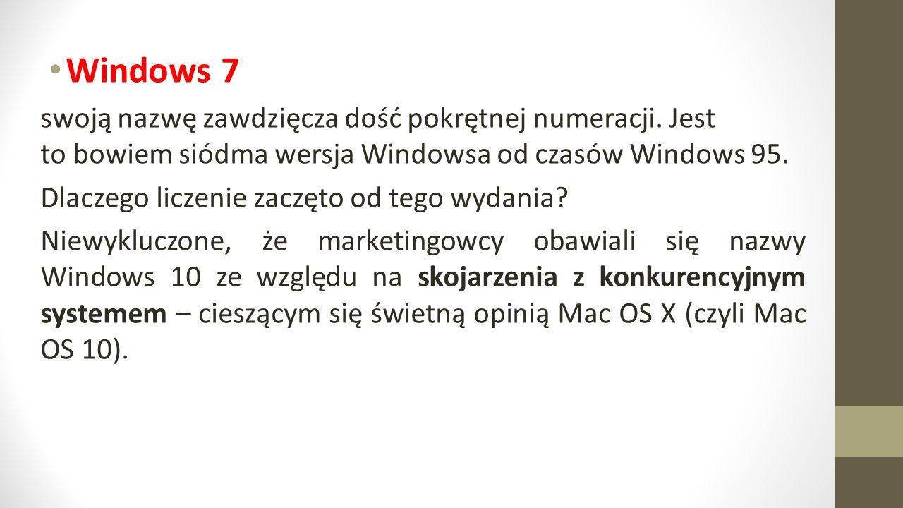 Windows 7 swoją nazwę zawdzięcza dość pokrętnej numeracji. Jest to bowiem siódma wersja Windowsa od czasów Windows 95.