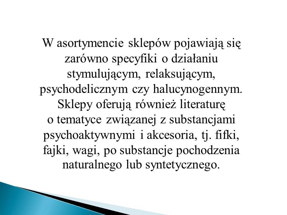 W asortymencie sklepów pojawiają się zarówno specyfiki o działaniu stymulującym, relaksującym, psychodelicznym czy halucynogennym.
