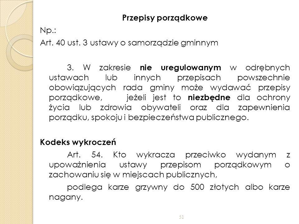Przepisy porządkowe Np.: Art. 40 ust. 3 ustawy o samorządzie gminnym 3.