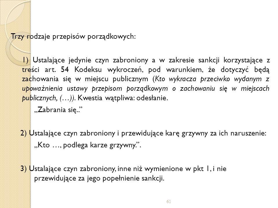 Trzy rodzaje przepisów porządkowych: 1) Ustalające jedynie czyn zabroniony a w zakresie sankcji korzystające z treści art.
