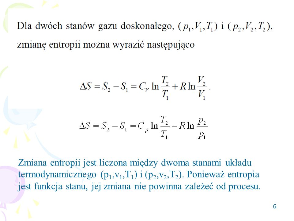 Zmiana entropii jest liczona między dwoma stanami układu termodynamicznego (p1,v1,T1) i (p2,v2,T2).