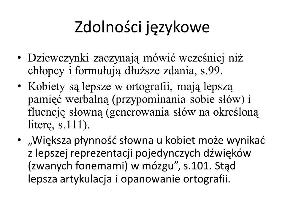 Zdolności językowe Dziewczynki zaczynają mówić wcześniej niż chłopcy i formułują dłuższe zdania, s.99.
