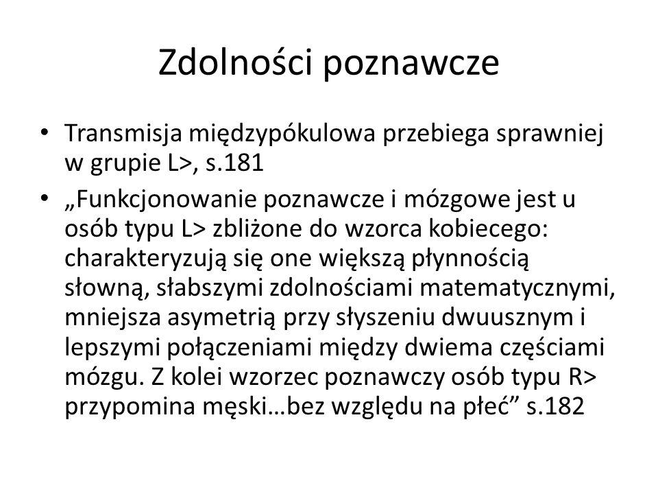 Zdolności poznawcze Transmisja międzypókulowa przebiega sprawniej w grupie L>, s.181.