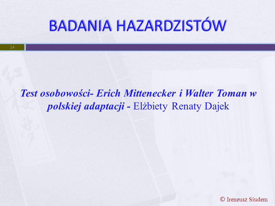 BADANIA HAZARDZISTÓW Test osobowości- Erich Mittenecker i Walter Toman w polskiej adaptacji - Elżbiety Renaty Dajek.