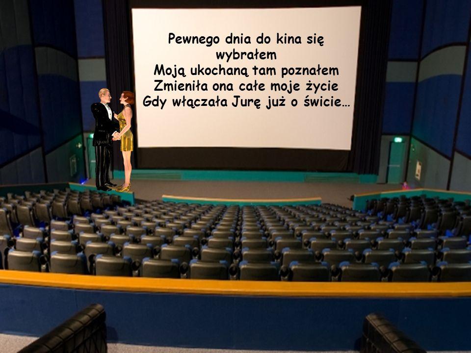 Pewnego dnia do kina się wybrałem Moją ukochaną tam poznałem
