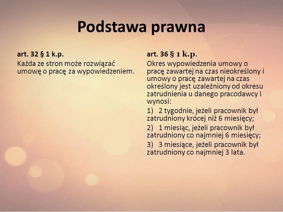 Podstawa prawna art. 32 § 1 k.p. Każda ze stron może rozwiązać umowę o pracę za wypowiedzeniem. art. 36 § 1 k.p.