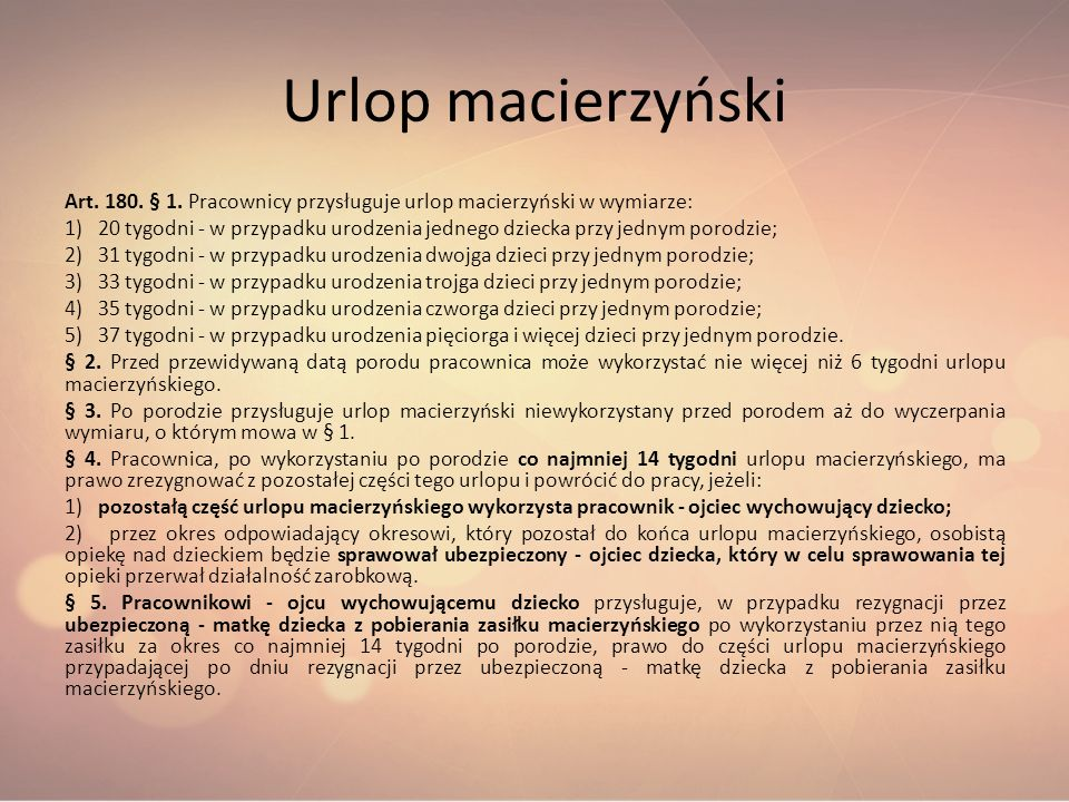 Urlop macierzyński Art. 180. § 1. Pracownicy przysługuje urlop macierzyński w wymiarze: