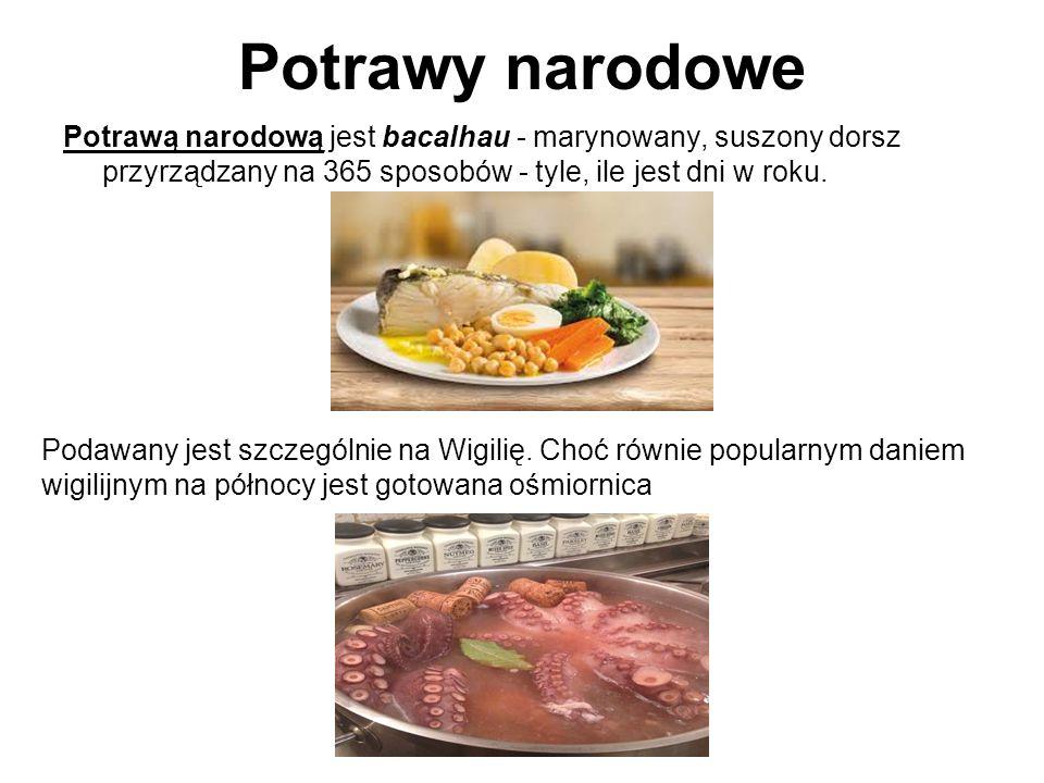 Potrawy narodowe Potrawą narodową jest bacalhau - marynowany, suszony dorsz przyrządzany na 365 sposobów - tyle, ile jest dni w roku.