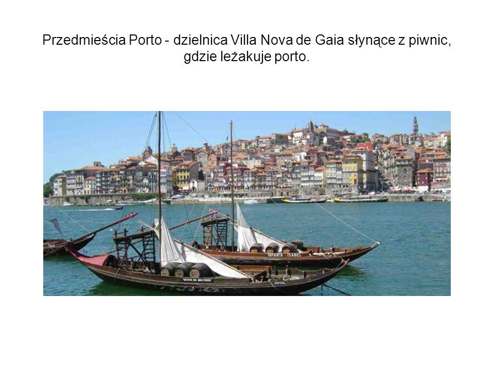 Przedmieścia Porto - dzielnica Villa Nova de Gaia słynące z piwnic,