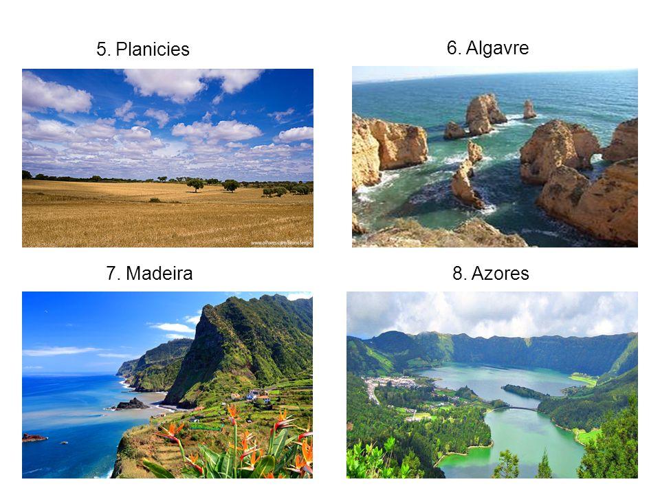 5. Planicies 6. Algavre 7. Madeira 8. Azores