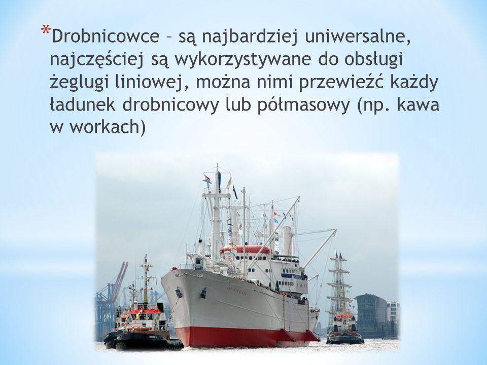 Drobnicowce – są najbardziej uniwersalne, najczęściej są wykorzystywane do obsługi żeglugi liniowej, można nimi przewieźć każdy ładunek drobnicowy lub półmasowy (np.