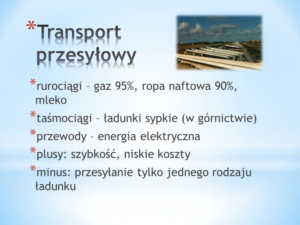 Transport przesyłowy rurociągi – gaz 95%, ropa naftowa 90%, mleko