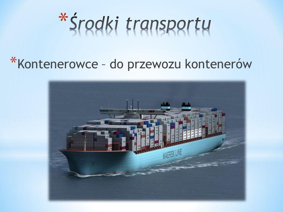 Środki transportu Kontenerowce – do przewozu kontenerów