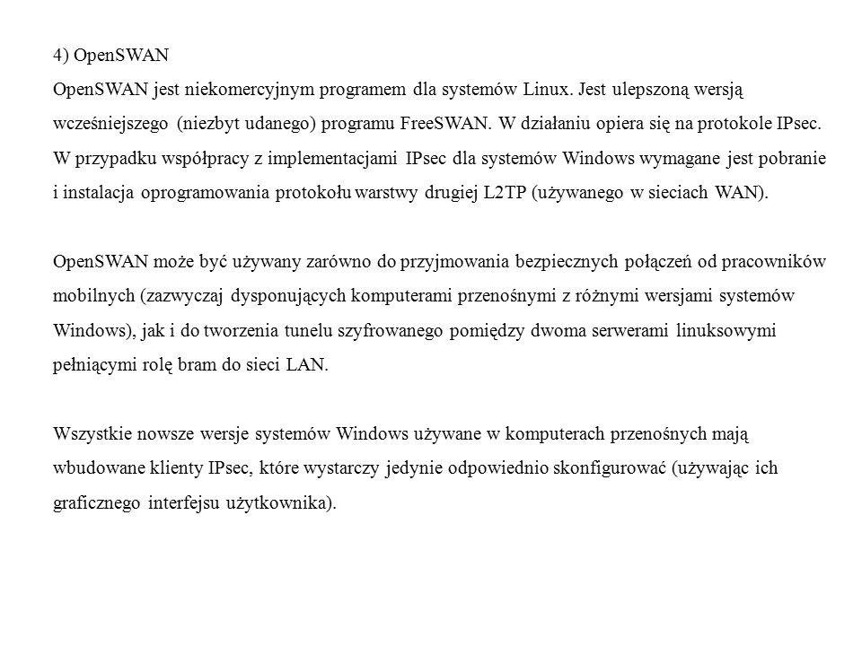 4) OpenSWAN OpenSWAN jest niekomercyjnym programem dla systemów Linux. Jest ulepszoną wersją.