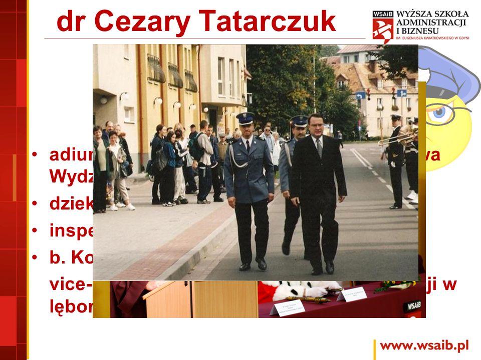dr Cezary Tatarczuk adiunkt i kierownik Katedry Bezpieczeństwa Wydziału Prawa i Administracji, dziekan Wydziału Zarządzania,