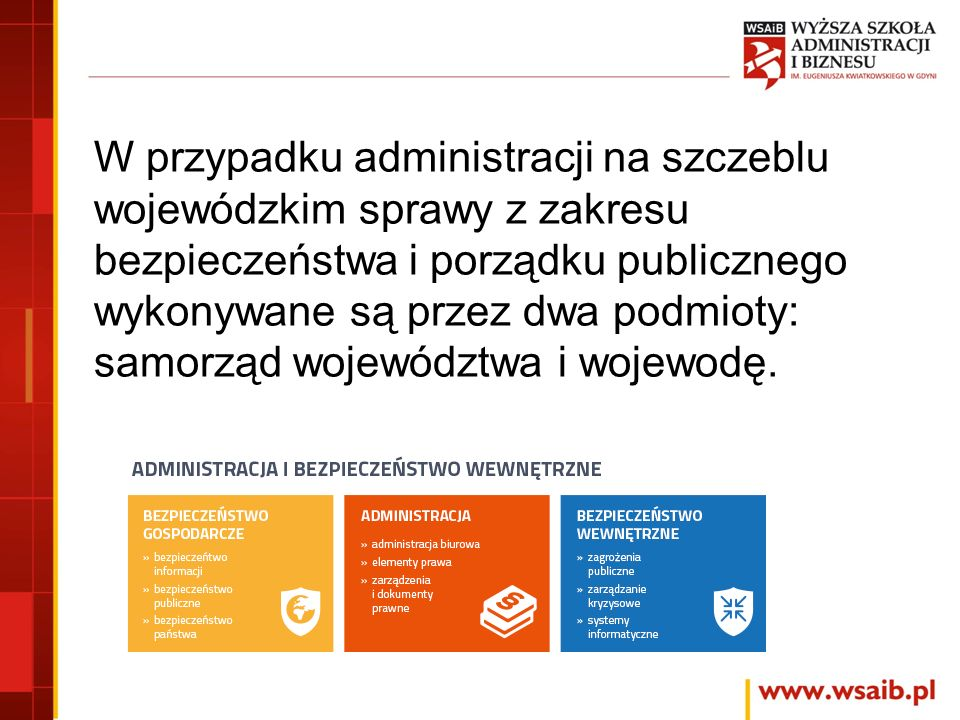 W przypadku administracji na szczeblu wojewódzkim sprawy z zakresu bezpieczeństwa i porządku publicznego wykonywane są przez dwa podmioty: samorząd województwa i wojewodę.
