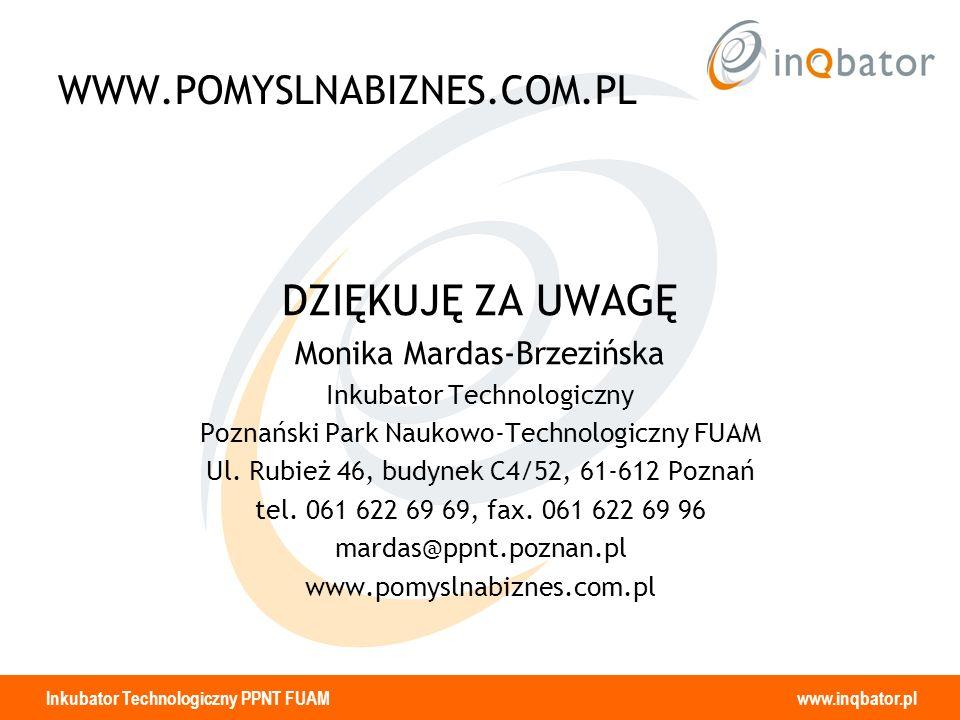 DZIĘKUJĘ ZA UWAGĘ WWW.POMYSLNABIZNES.COM.PL Monika Mardas-Brzezińska