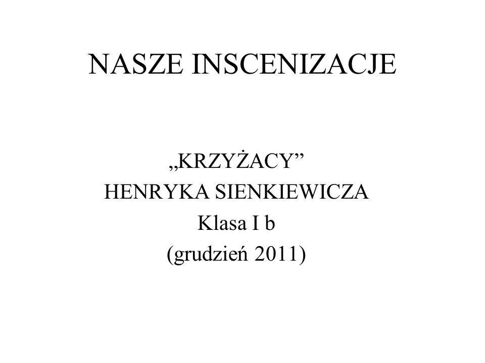 """""""KRZYŻACY HENRYKA SIENKIEWICZA Klasa I b (grudzień 2011)"""