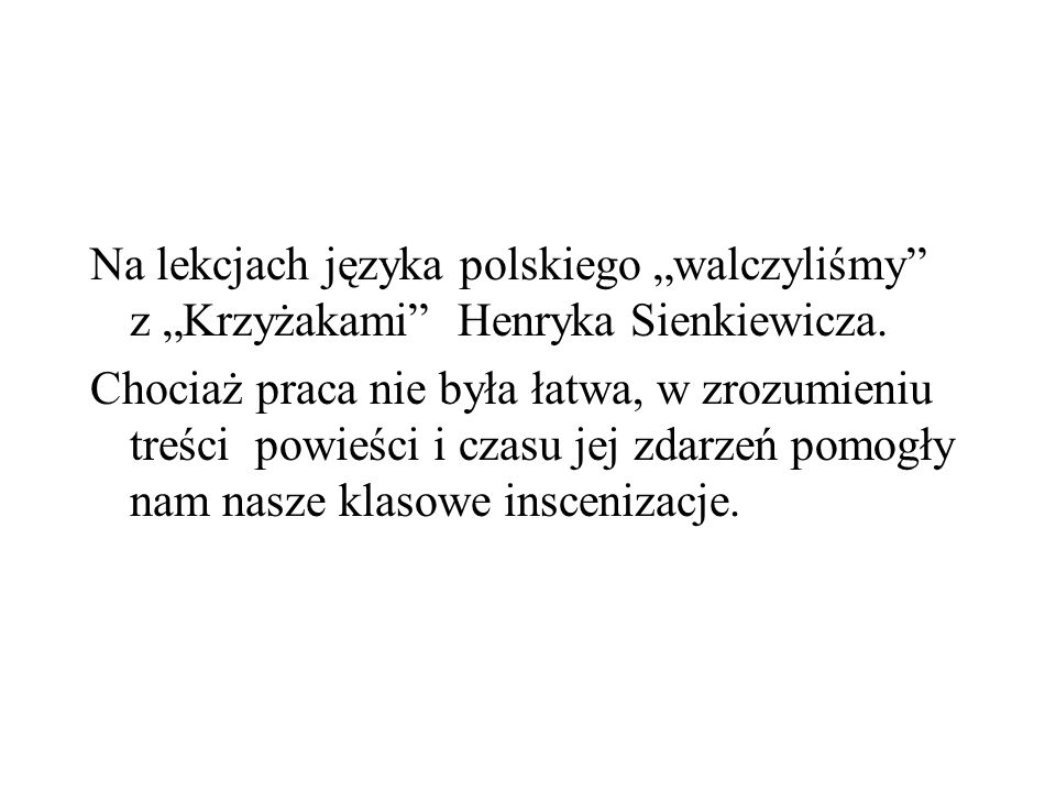 """Na lekcjach języka polskiego """"walczyliśmy z """"Krzyżakami Henryka Sienkiewicza."""