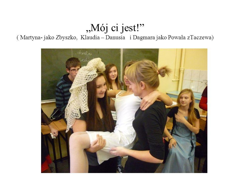 """""""Mój ci jest! ( Martyna- jako Zbyszko, Klaudia – Danusia i Dagmara jako Powała zTaczewa)"""