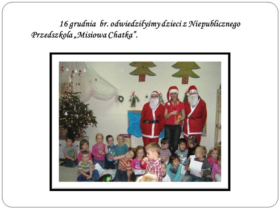 """16 grudnia br. odwiedziłyśmy dzieci z Niepublicznego Przedszkola """"Misiowa Chatka ."""