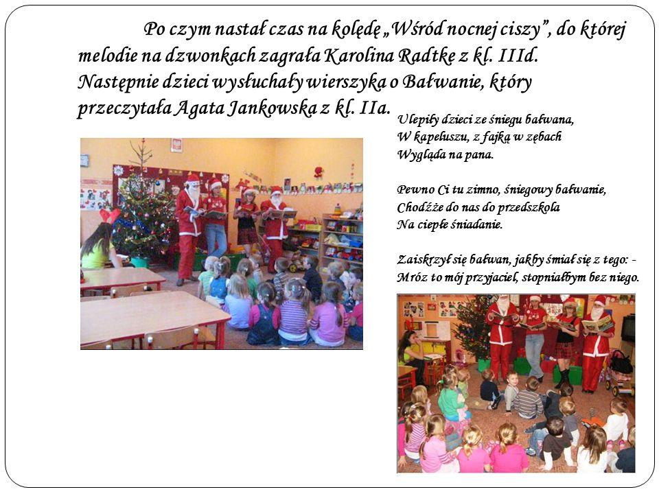 """Po czym nastał czas na kolędę """"Wśród nocnej ciszy , do której melodie na dzwonkach zagrała Karolina Radtke z kl. IIId. Następnie dzieci wysłuchały wierszyka o Bałwanie, który przeczytała Agata Jankowska z kl. IIa."""