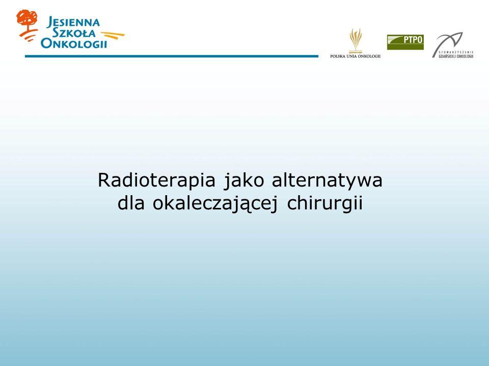Radioterapia jako alternatywa dla okaleczającej chirurgii