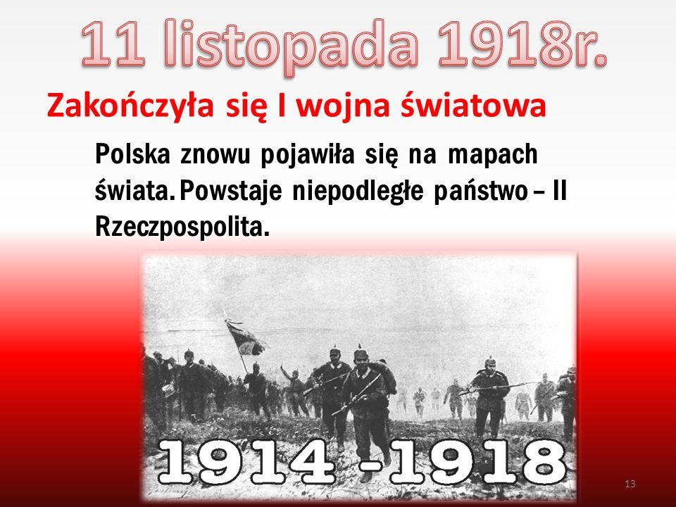 11 listopada 1918r. Zakończyła się I wojna światowa
