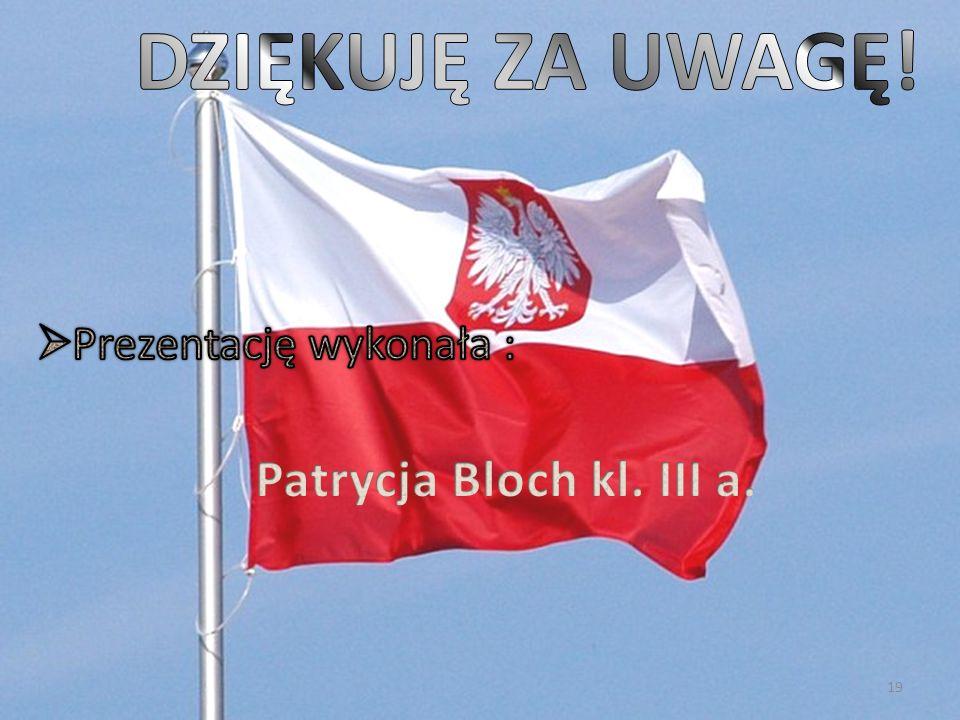 DZIĘKUJĘ ZA UWAGĘ! Prezentację wykonała : Patrycja Bloch kl. III a.