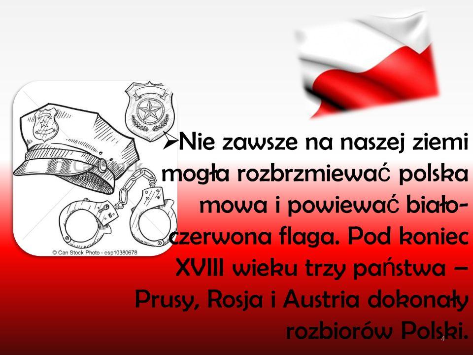 Nie zawsze na naszej ziemi mogła rozbrzmiewać polska mowa i powiewać biało-czerwona flaga.