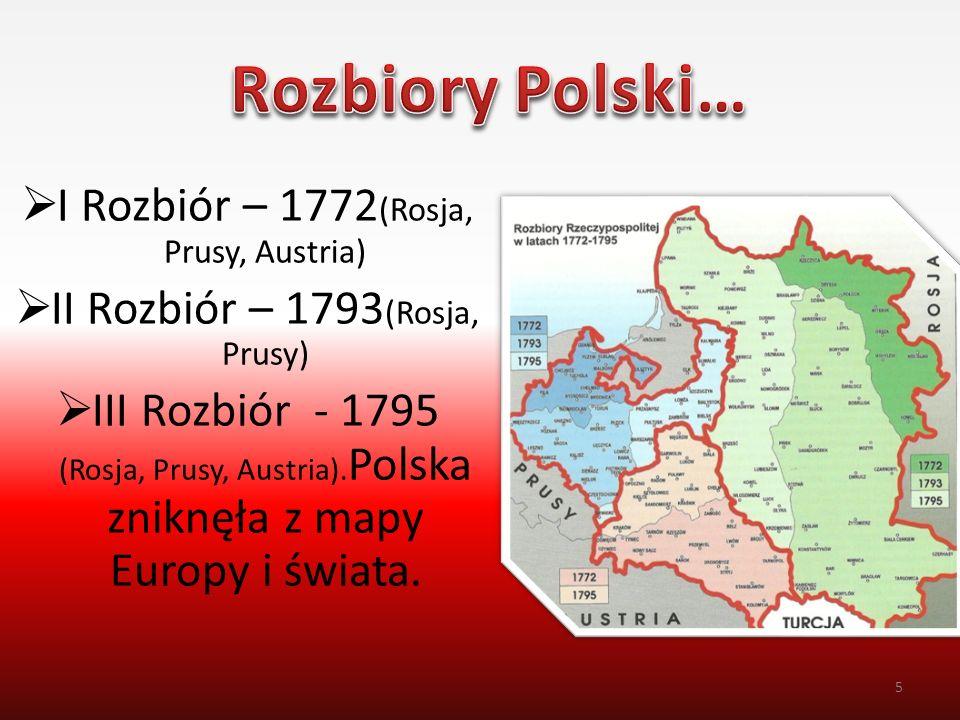 Rozbiory Polski… I Rozbiór – 1772(Rosja, Prusy, Austria)