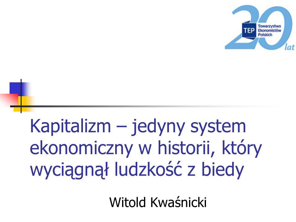 Kapitalizm – jedyny system ekonomiczny w historii, który wyciągnął ludzkość z biedy
